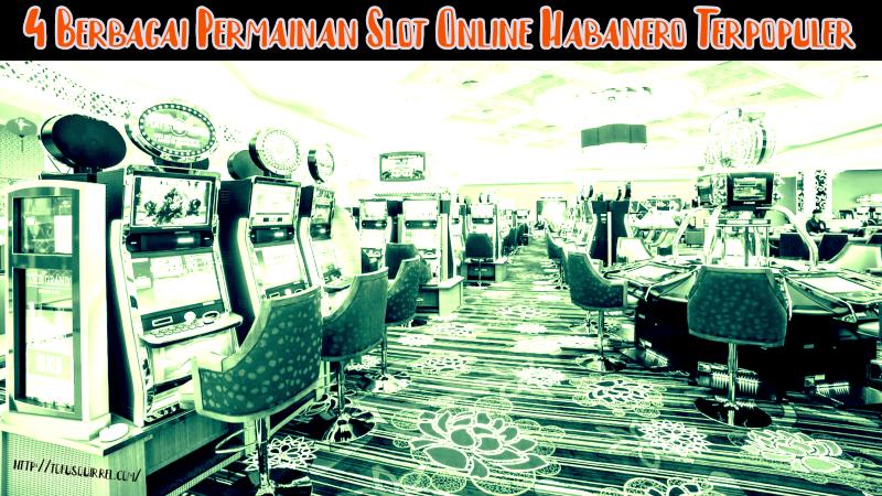 4 Berbagai Permainan Slot Online Habanero Terpopuler