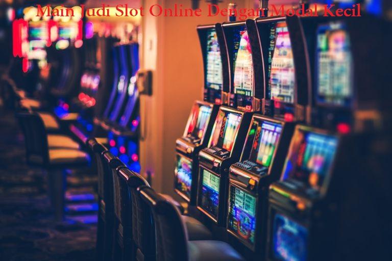 Main Judi Slot Online Dengan Modal Kecil