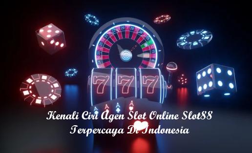 Kenali Ciri Agen Slot Online Slot88 Terpercaya Di Indonesia